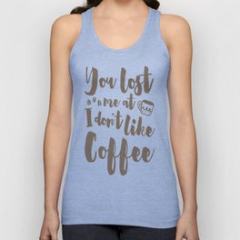 YOU LOST ME AT I DON'T LIKE COFFEE T-SHIRT Unisex Tank Top