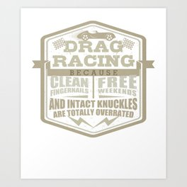 Car Lover Drag Racing Clean Fingernails Free Weekends Intact Knuckles Overrated Mechanic Art Print