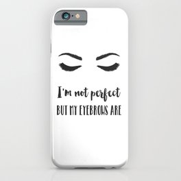 I'm not perfect but my eyebrows are iPhone Case