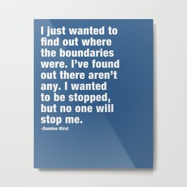 I just wanted to find out where the boundaries were. Metal Print