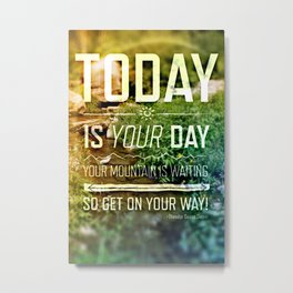 Today is Your Day! Metal Print