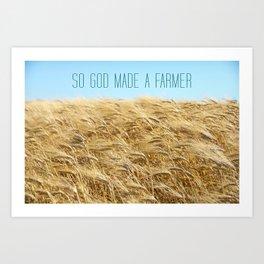 SO GOD MADE A FARMER Art Print