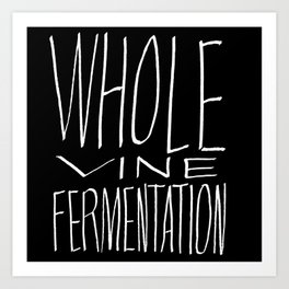 Whole Vine Fermentation Art Print