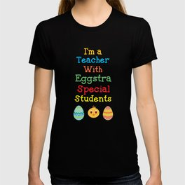 I'm a Teacher with Eggstra Special Students Easter T-shirt