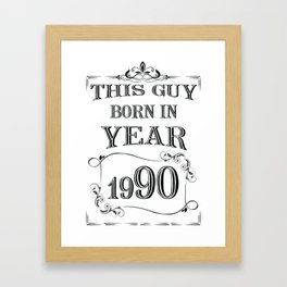 THIS GUY BORN IN YEAR 1990 Framed Art Print