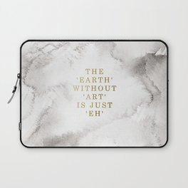 The earth without art is just 'eh' Laptop Sleeve