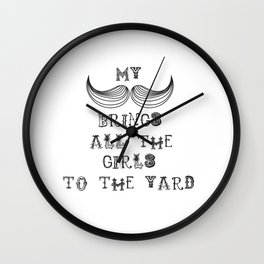 My Mustache brings all the girls ..... Wall Clock