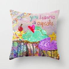 You Deserve A Cupcake Throw Pillow