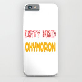 "Funny an hilarious ""Got A Dirty Mind Get It Clean With Oxymoron"" tee design. Makes an awesome gift!  iPhone Case"