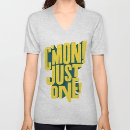 C'mon just one! Unisex V-Neck