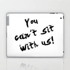 You Can't Sit With Us! - quote from the movie Mean Girls Laptop & iPad Skin