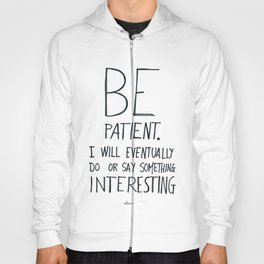 Be patient. Hoody