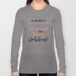 All You Need is Love and a Dachshund Long Sleeve T-shirt