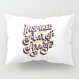 Inspired By The Fear Of Being Average Pillow Sham