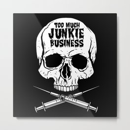 TOO MUCH JUNKIE BUSINESS Metal Print