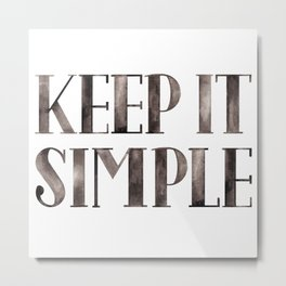 Keep it simple Watercolor quote Metal Print