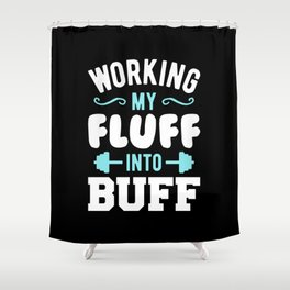 Working My Fluff Into Buff Shower Curtain