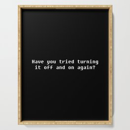 Have you tried turning it off and on again? Serving Tray