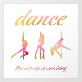 Dance like nobody is watching Art Print