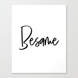 BESAME WALL ART, Besame Mucho, Love Quote,Love Art,Love Sign,Couples Gift,Bedroom Decor,Quote Prints Canvas Print