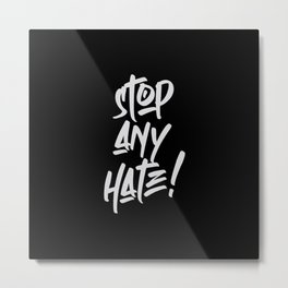 Stop any hate, say no to racism, homophobia, discrimination, sexism or any kind of hate! Metal Print