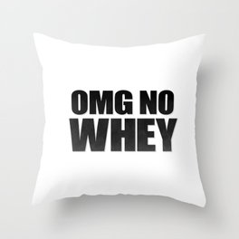OMG No Whey Throw Pillow