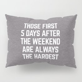 After The Weekend Funny Quote Pillow Sham