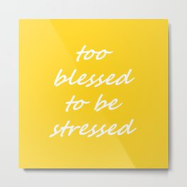 too blessed to be stressed - yellow Metal Print