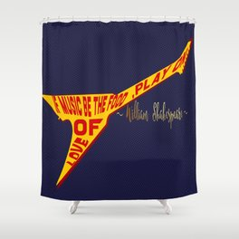 If Music Be the Food Of Love, Play On! Shower Curtain