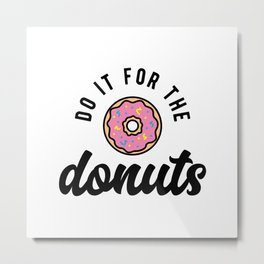 Do It For The Donuts v2 Metal Print