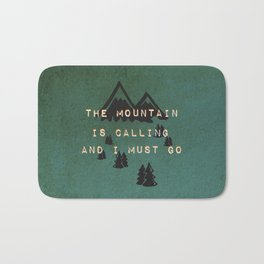 THE MOUNTAIN IS CALLING AND I MUST GO Bath Mat