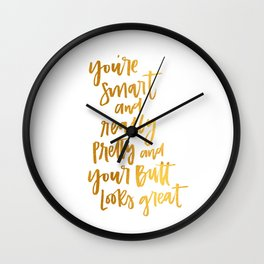 You're Really Pretty and Your Butt Looks Great Wall Clock
