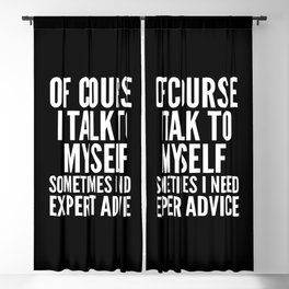Of Course I Talk To Myself Sometimes I Need Expert Advice (Black & White) Blackout Curtain