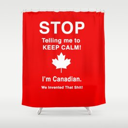 I'm Canadian. We invented that shit! Shower Curtain