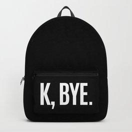 K, BYE OK BYE K BYE KBYE (Black & White) Backpack