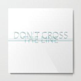 Don't cross the line Metal Print