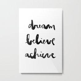 Dream Believe Achieve Metal Print