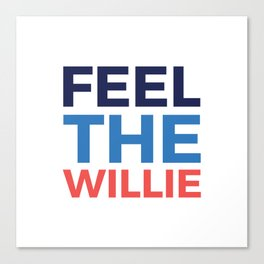 FEEL THE WILLIE Canvas Print
