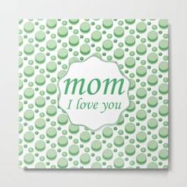 Mother's day. Mom! I love you! beautiful macaroons Metal Print