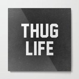 Thug Life - black Metal Print