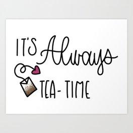 It's Always Tea Time Art Print