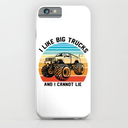 Monster Truck I Like Big Trucks And I Cannot Lie iPhone Case