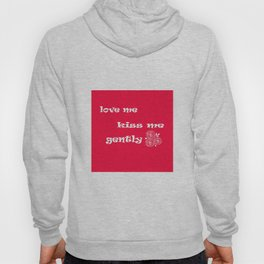 Love me kiss me gently . The red background . Hoody