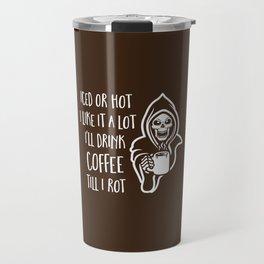 I'll Drink Coffee Till I Rot Travel Mug