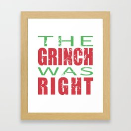 The Grinch was Right Framed Art Print