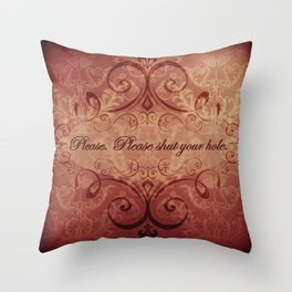 """Please. Please shut your hole."" Austenland Throw Pillow"