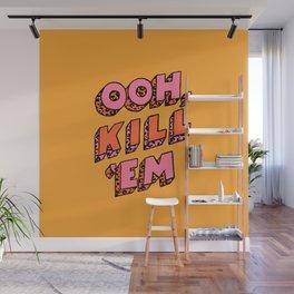 Ooh, Kill 'Em Wall Mural
