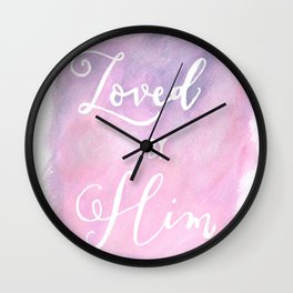 Loved by Him Wall Clock