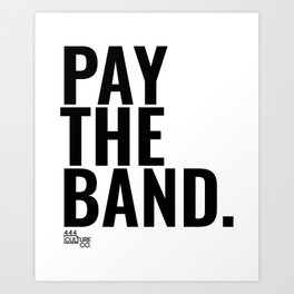 Pay The Band Art Print