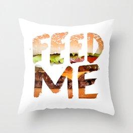Feed me. Throw Pillow
